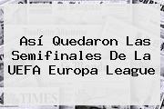Así Quedaron Las Semifinales De La <b>UEFA Europa League</b>