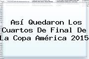Así Quedaron Los Cuartos De Final De La <b>Copa América 2015</b>