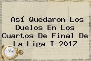 Así Quedaron Los Duelos En Los Cuartos De Final De La <b>Liga</b> I-2017