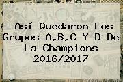 Así Quedaron Los Grupos A,B,C Y D De La <b>Champions</b> 2016/2017