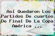 Así Quedaron Los Partidos De <b>cuartos De Final</b> De La <b>Copa América</b> <b>...</b>