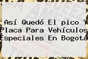 Así Quedó El <b>pico Y Placa</b> Para Vehículos Especiales En Bogotá