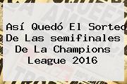 Así Quedó El Sorteo De Las <b>semifinales</b> De La <b>Champions</b> League <b>2016</b>