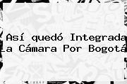 Así <b>quedó</b> Integrada La <b>Cámara</b> Por Bogotá