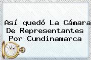 Así <b>quedó La Cámara De Representantes</b> Por Cundinamarca