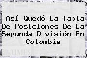 Así Quedó La Tabla De Posiciones De La Segunda División En Colombia