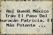 Así Quedó México Tras El Paso Del <b>huracán Patricia</b>, El Más Potente <b>...</b>