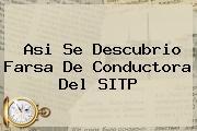 Asi Se Descubrio Farsa De Conductora Del <b>SITP</b>