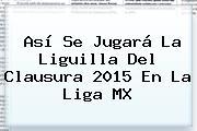 Así Se Jugará La <b>Liguilla</b> Del Clausura <b>2015</b> En La <b>Liga MX</b>