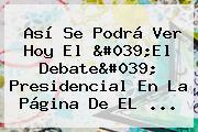 Así Se Podrá Ver Hoy El 'El Debate' Presidencial En La Página De EL ...