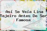 Así Se Veía <b>Lina Tejeiro</b> Antes De Ser Famosa