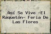 Así Se Vive ?El Raquetón? <b>Feria De Las Flores</b>