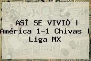 ASÍ SE VIVIÓ | <b>América</b> 1-1 <b>Chivas</b> | Liga MX