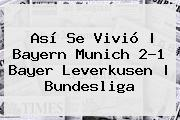 Así Se Vivió | Bayern Munich 2-1 <b>Bayer Leverkusen</b> | Bundesliga