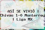ASÍ SE VIVIÓ | <b>Chivas</b> 1-0 <b>Monterrey</b> | Liga MX