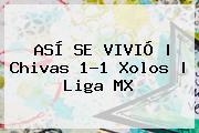 ASÍ SE VIVIÓ | <b>Chivas</b> 1-1 Xolos | Liga MX