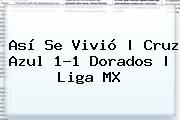 Así Se Vivió | <b>Cruz Azul</b> 1-1 <b>Dorados</b> |<b> Liga MX