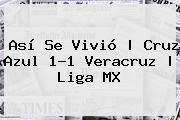 Así Se Vivió   <b>Cruz Azul</b> 1-1 <b>Veracruz</b>  <b> Liga MX