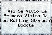 Asi Se Vivio La Primera Visita De Los <b>Rolling Stones</b> A Bogota