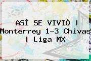 ASÍ SE VIVIÓ   <b>Monterrey</b> 1-3 <b>Chivas</b>  <b> Liga MX
