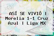 ASÍ SE VIVIÓ | <b>Morelia</b> 1-1 <b>Cruz Azul</b> | Liga MX