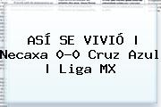 ASÍ SE VIVIÓ | Necaxa 0-0 Cruz Azul | <b>Liga MX</b>