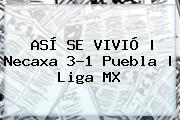 ASÍ SE VIVIÓ | <b>Necaxa</b> 3-1 <b>Puebla</b> | Liga MX