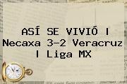 ASÍ SE VIVIÓ | <b>Necaxa</b> 3-2 <b>Veracruz</b> | Liga MX