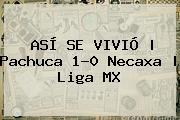 ASÍ SE VIVIÓ | <b>Pachuca</b> 1-0 <b>Necaxa</b> | Liga MX