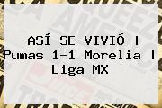 ASÍ SE VIVIÓ | <b>Pumas</b> 1-1 <b>Morelia</b> | Liga MX
