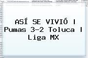 ASÍ SE VIVIÓ | <b>Pumas</b> 3-2 <b>Toluca</b> |<b> Liga MX
