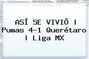 ASÍ SE VIVIÓ | <b>Pumas</b> 4-1 <b>Querétaro</b> | Liga MX