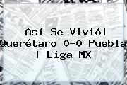 Así Se Vivió| <b>Querétaro</b> 0-0 <b>Puebla</b> |<b> Liga MX
