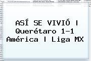 ASÍ SE VIVIÓ | <b>Querétaro</b> 1-1 <b>América</b> | Liga MX