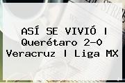 ASÍ SE VIVIÓ | Querétaro 2-0 Veracruz | <b>Liga MX</b>