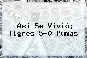 Así Se Vivió: <b>Tigres</b> 5-0 <b>Pumas</b>