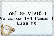 ASÍ SE VIVIÓ | <b>Veracruz</b> 1-4 <b>Pumas</b> | Liga MX