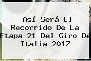 Así Será El Recorrido De La Etapa 21 Del <b>Giro De Italia 2017</b>