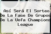 Así Será El Sorteo De La Fase De Grupos De La Uefa <b>Champions League</b>