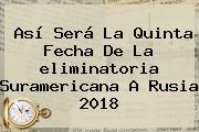 Así Será La Quinta Fecha De La <b>eliminatoria</b> Suramericana A <b>Rusia 2018</b>
