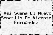 Así Suena El Nuevo Sencillo De <b>Vicente Fernández</b>