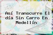 Así Transcurre El <b>día Sin Carro</b> En <b>Medellín</b>