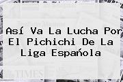 Así Va La Lucha Por El Pichichi De La <b>Liga Española</b>