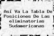 Así Va La Tabla De Posiciones De Las <b>eliminatorias Sudamericanas</b>