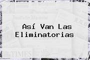 Así Van Las <b>Eliminatorias</b>