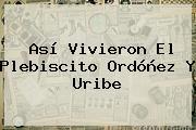 Así Vivieron El Plebiscito Ordóñez Y <b>Uribe</b>