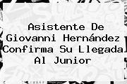 Asistente De <b>Giovanni Hernández</b> Confirma Su Llegada Al Junior