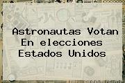 Astronautas Votan En <b>elecciones</b> Estados Unidos