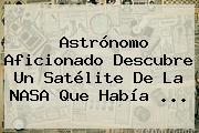 Astrónomo Aficionado Descubre Un Satélite De La <b>NASA</b> Que Había ...