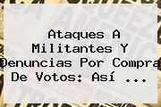 Ataques A Militantes Y Denuncias Por Compra De Votos: Así ...